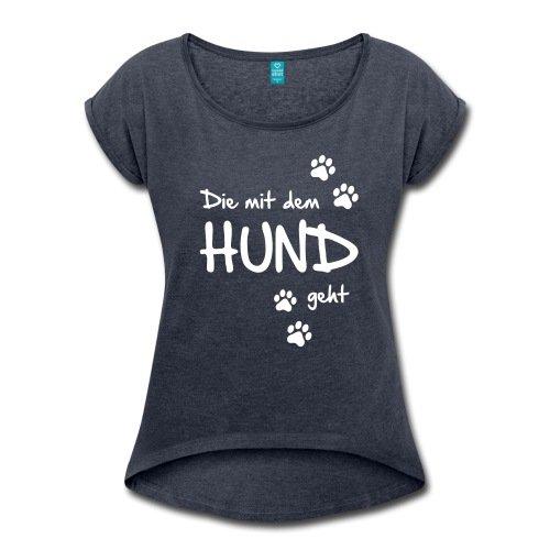 Spreadshirt Die Mit Dem Hund Geht Gassi Hunde Spruch Frauen T-Shirt mit gerollten Ärmeln